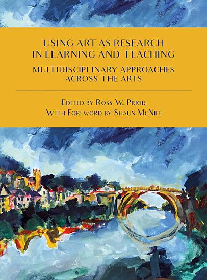 Using Art as Research in Learning and Teaching PDF