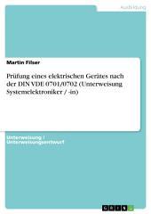 Prüfung eines elektrischen Gerätes nach der DIN VDE 0701/0702 (Unterweisung Systemelektroniker / -in)
