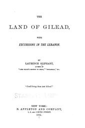 The Land of Gilead: With Excursions in the Lebanon