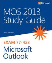 MOS 2013 Study Guide for Microsoft Outlook: MOS 2013 Stud Gui Mic Ou_p1