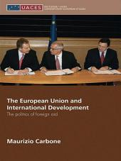 The European Union and International Development: The Politics of Foreign Aid