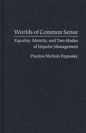 Worlds of Common Sense: Equality, Identity, and Two Modes of Impulse Management