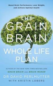 The Grain Brain Whole Life Plan Book