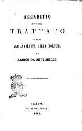 Arrighetto, ovvero Trattato contro all'avversita della fortuna di Arrigo da Settimello