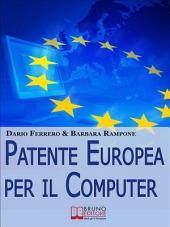 Patente europea per il computer. Strategie Pratiche ed Esercizi per Superare Facilmente l'Esame ECDL. (Ebook Italiano - Anteprima Gratis): Strategie Pratiche ed Esercizi per Superare Facilmente l'Esame ECDL