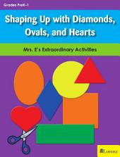 Shaping Up with Diamonds, Ovals, and Hearts: Mrs. E's Extraordinary Activities