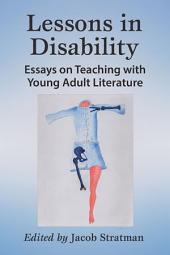 Lessons in Disability: Essays on Teaching with Young Adult Literature