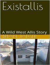 Existallis: A Wild West Allis Story