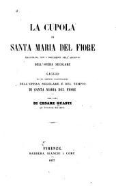 La cupola di Santa Maria del Fiore: illustrata con i documenti dell'archivo dell'opera secolare. Saggio di una compiuta illustrazione dell'opera secolare e del tempio di Santa Maria del Fiore