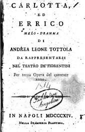 Carlotta ed Errico, melo-dramma di Andrea Leone Tottola da rappresentarsi nel Teatro de' Fiorentini per terza opera del corrente anno