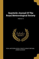 Quarterly Journal Of The Royal Meteorological Society; Volume 13