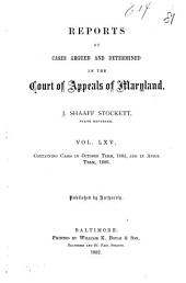 Reports of Cases Argued and Determined in the Court of Appeals of Maryland: Volume 65