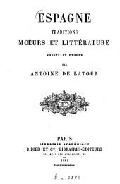 Espagne, traditions, mœurs et littérature. Nouvelles études, etc