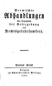 Vermischte Abhandlungen über Gegenstände der Gesezgebung und Rechtsgelehrsamkeit: Band 3