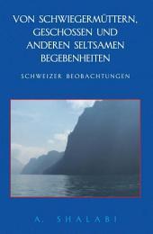 Von Schwiegermûttern, Geschossen und anderen seltsamen Begebenheiten: Schweizer Beobachtungen