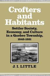 Crofters and Habitants: Settler Society, Economy, and Culture in a Quebec Township, 1848-1881