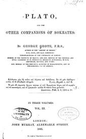 Plato, and the Other Companions of Sokrates: Volume 3