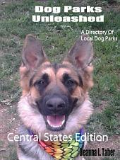 Dog Parks Unleashed: A Directory Of Local Dog Parks, Central States Edition