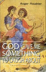 God Gave Me Something To Laugh About Book PDF