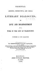 Oriental Amusing, Instructive, and Moral Literary Dialogues; Or Love and Disappointment of a Turk in the City of Washington