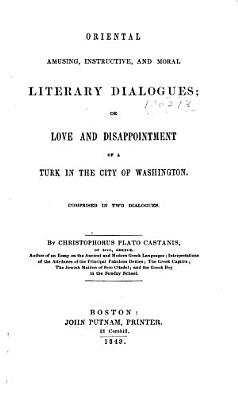 Oriental Amusing  Instructive  and Moral Literary Dialogues  Or Love and Disappointment of a Turk in the City of Washington PDF