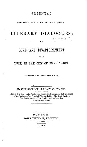 Oriental Amusing  Instructive  and Moral Literary Dialogues  Or Love and Disappointment of a Turk in the City of Washington