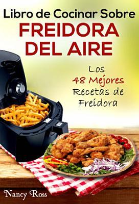 Libro De Cocinar Sobre Freidora Del Aire Los 48 Mejores Recetas De Freidora