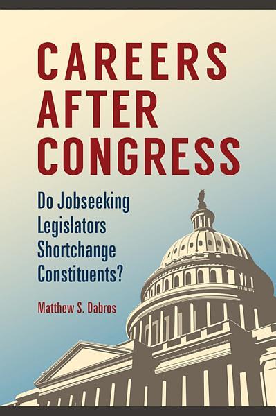 Careers after Congress: Do Jobseeking Legislators Shortchange Constituents?
