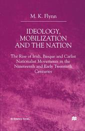 Ideology, Mobilization and the Nation: The Rise of Irish, Basque and Carlist Nationalist Movements in the Nineteenth and Early Twentieth Centuries