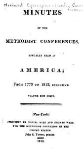 Minutes of the Methodist Conferences, Annually Held in America: From 1773 to 1813, Inclusive. Volume the First