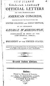 Official Letters to the Honourable American Congress: Written During the War Between the United Colonies and Great Britain, Volume 1