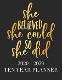 She Believed She Could So She Did 2020 - 2029 10 Year Planner