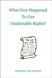 What Ever Happened to Our Unalienable Rights?