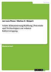 Solare Klimatisierung/Kühlung. Potentiale und Technologien zur solaren Kälteerzeugung