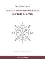 El adiestramiento mental mahayana: La rueda de armas