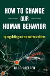 How to Change Our Human Behavior: by regulating our neurotransmitters