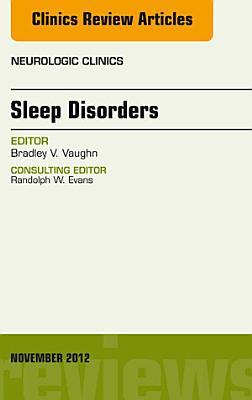 Sleep Disorders  An Issue of Neurologic Clinics   E Book PDF
