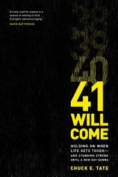41 Will Come: Holding On When Life Gets Tough—and Standing Strong Until a New Day Dawns