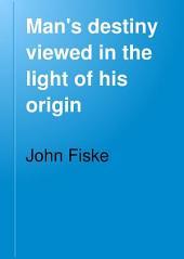 Man's Destiny Viewed in the Light of His Origin