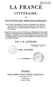 La France littéraire ou dictionnaire bibliographique des savants, historiens et gens de lettres de la France, ainsi que les littérateurs étrangers qui ont écrit en français, plus particulièrement: pendant les XVIIIè et XIXè siècles