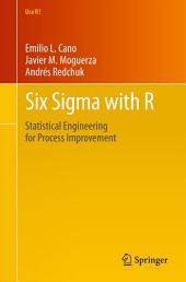 Six Sigma with R: Statistical Engineering for Process Improvement