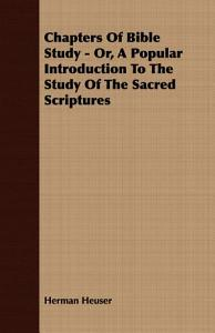Chapters of Bible Study   Or  a Popular Introduction to the Study of the Sacred Scriptures Book