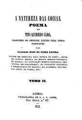 A natureza das coisas: Poema de T. Lucrecis Caro traduzido do original Latino para verso portuguez, por Antonio José de Lima Leitão. II