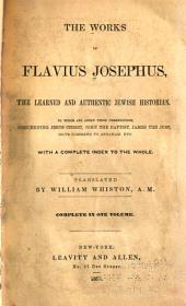 The Works of Flavius Josephus, ... the Learned and Authentic Jewish Historian: To which are Added Three Dissertations, Concerning Jesus Christ, John the Baptist, James the Just, God's Command to Abraham, Etc