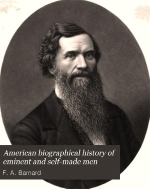 American Biographical History of Eminent and Self made Men
