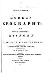 A Complete System of Modern Geography  or  the Natural and political history of the present state of the world  Illustrated with maps and engravings  etc PDF