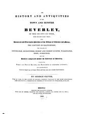 The History and Antiquities of the Town and Minster of Beverley in the County of York: from the most early Period, with historical and descriptive Sketches of the Abbayes of Watton and Meaux ...
