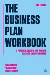 The Business Plan Workbook: A Practical Guide to New Venture Creation and Development, Edition 8