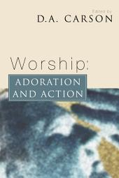 Worship: Adoration and Action: Adoration and Action
