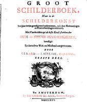 Groot schilderboek, waar in de schilderkunst in al haar deelen grondig werd onderweezen ook door redeneeringen en printverbeeldingen verklaard ...